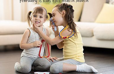 FEBRUARY IS KIDS ENT (EAR, NOSE, AND THROAT) HEALTH MONTH